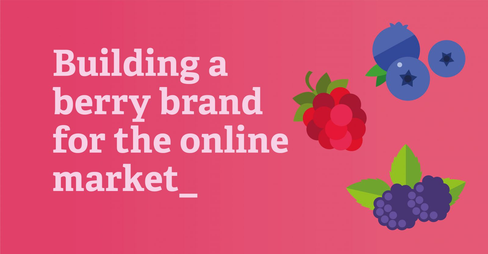Building A Berry Brand For The Online Market